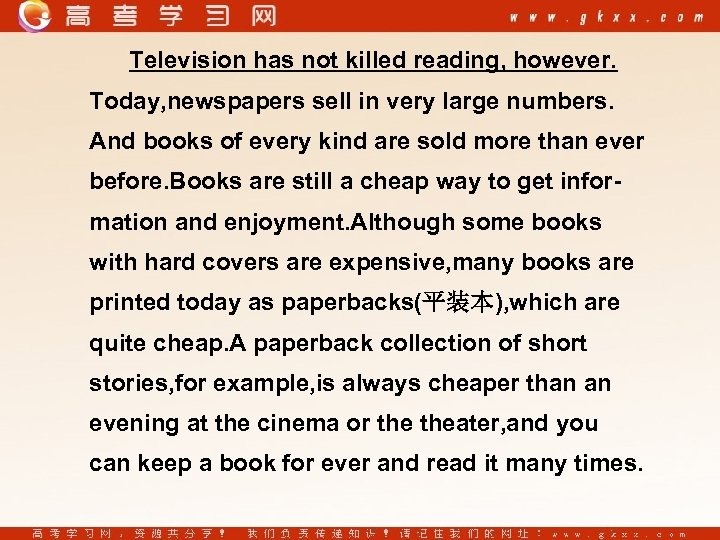 Television has not killed reading, however. Today, newspapers sell in very large numbers. And