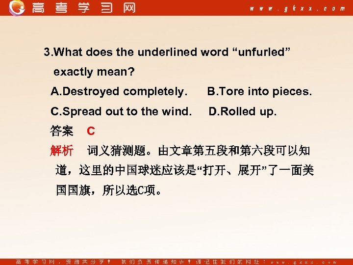 "3. What does the underlined word ""unfurled"" exactly mean? A. Destroyed completely. B. Tore"