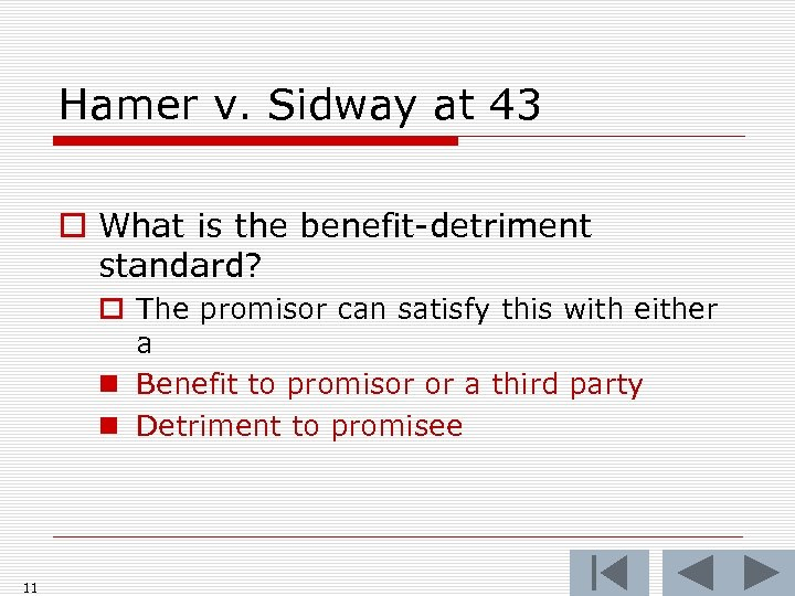 Hamer v. Sidway at 43 o What is the benefit-detriment standard? o The promisor