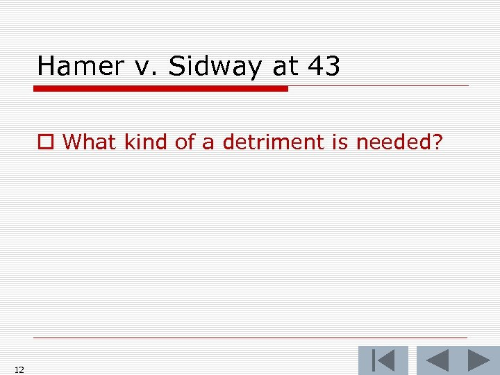 Hamer v. Sidway at 43 o What kind of a detriment is needed? 12