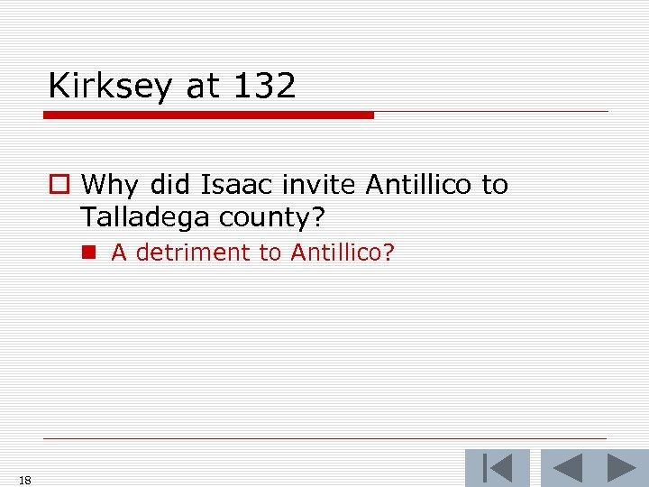 Kirksey at 132 o Why did Isaac invite Antillico to Talladega county? n A