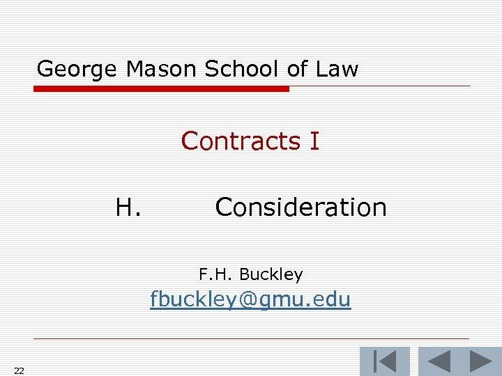 George Mason School of Law Contracts I H. Consideration F. H. Buckley fbuckley@gmu. edu