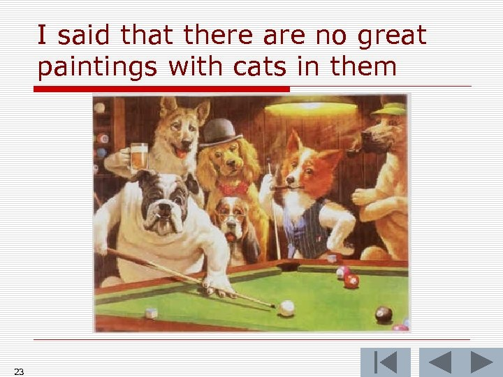 I said that there are no great paintings with cats in them 23