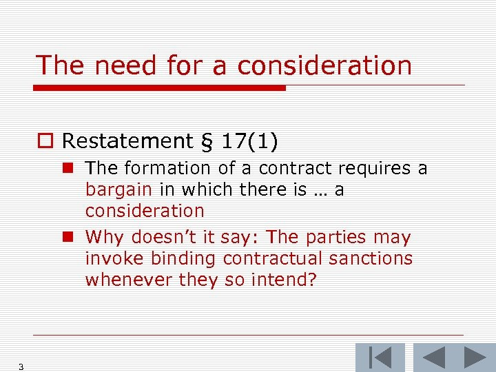 The need for a consideration o Restatement § 17(1) n The formation of a