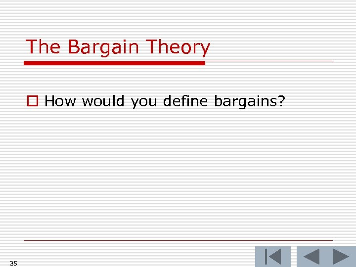 The Bargain Theory o How would you define bargains? 35