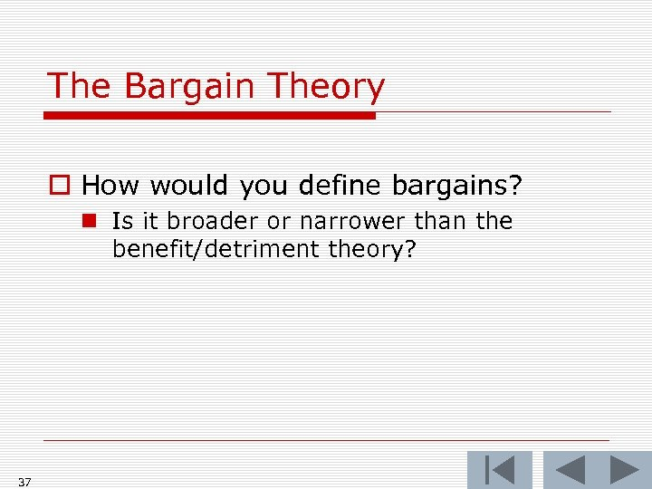 The Bargain Theory o How would you define bargains? n Is it broader or