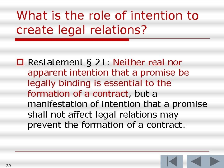 What is the role of intention to create legal relations? o Restatement § 21: