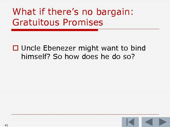 What if there's no bargain: Gratuitous Promises o Uncle Ebenezer might want to bind