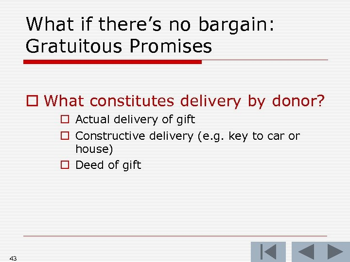 What if there's no bargain: Gratuitous Promises o What constitutes delivery by donor? o