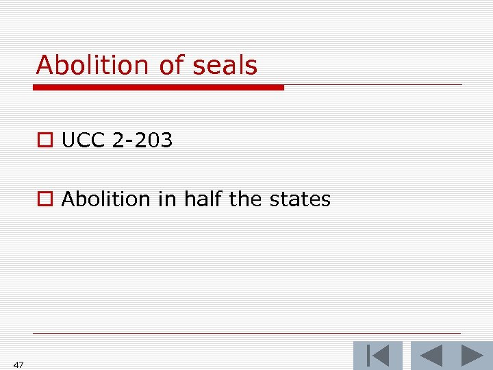 Abolition of seals o UCC 2 -203 o Abolition in half the states 47
