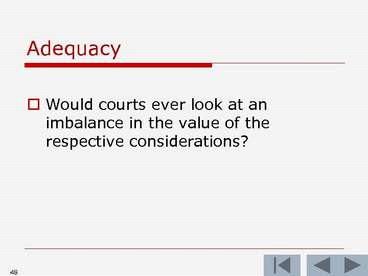 Adequacy o Would courts ever look at an imbalance in the value of the