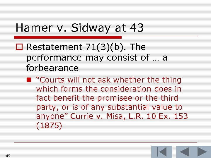 Hamer v. Sidway at 43 o Restatement 71(3)(b). The performance may consist of …