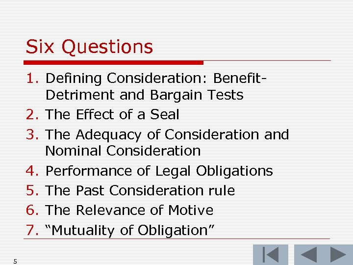 Six Questions 1. Defining Consideration: Benefit. Detriment and Bargain Tests 2. The Effect of