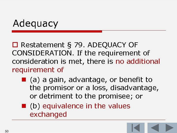 Adequacy o Restatement § 79. ADEQUACY OF CONSIDERATION. If the requirement of consideration is