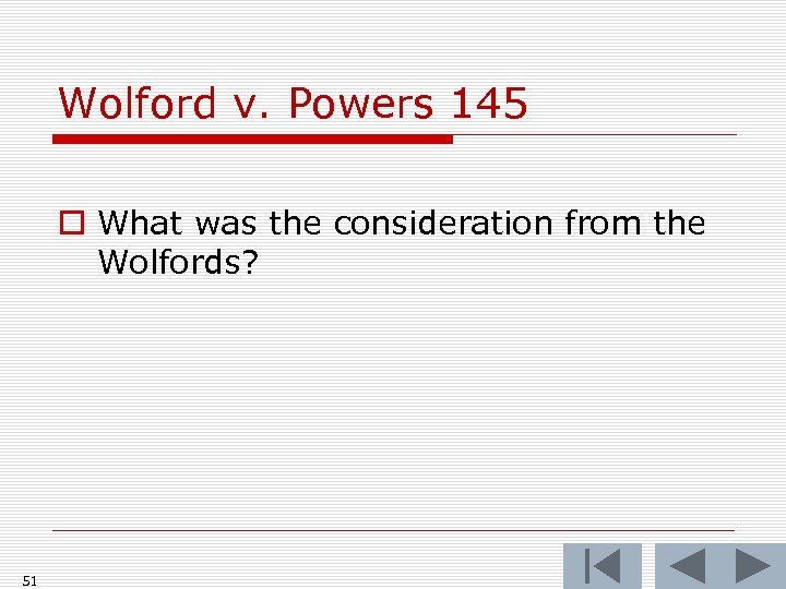 Wolford v. Powers 145 o What was the consideration from the Wolfords? 51