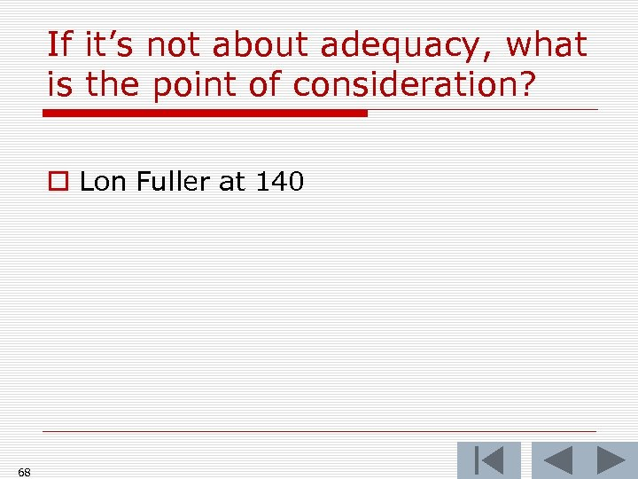 If it's not about adequacy, what is the point of consideration? o Lon Fuller