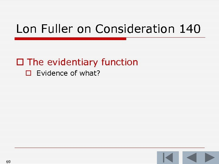Lon Fuller on Consideration 140 o The evidentiary function o Evidence of what? 69