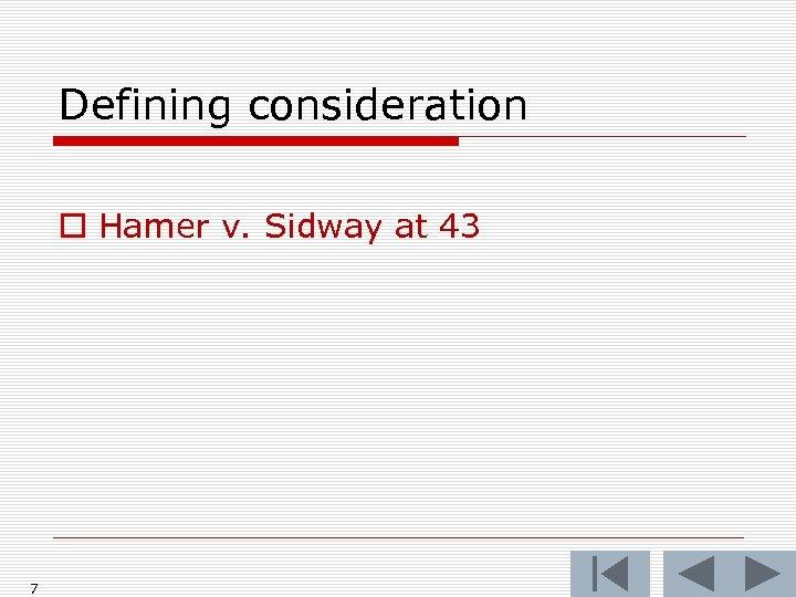 Defining consideration o Hamer v. Sidway at 43 7