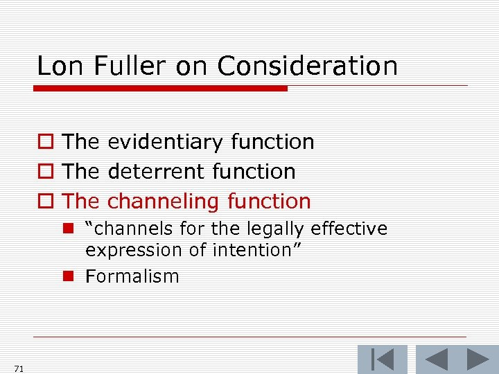 Lon Fuller on Consideration o The evidentiary function o The deterrent function o The