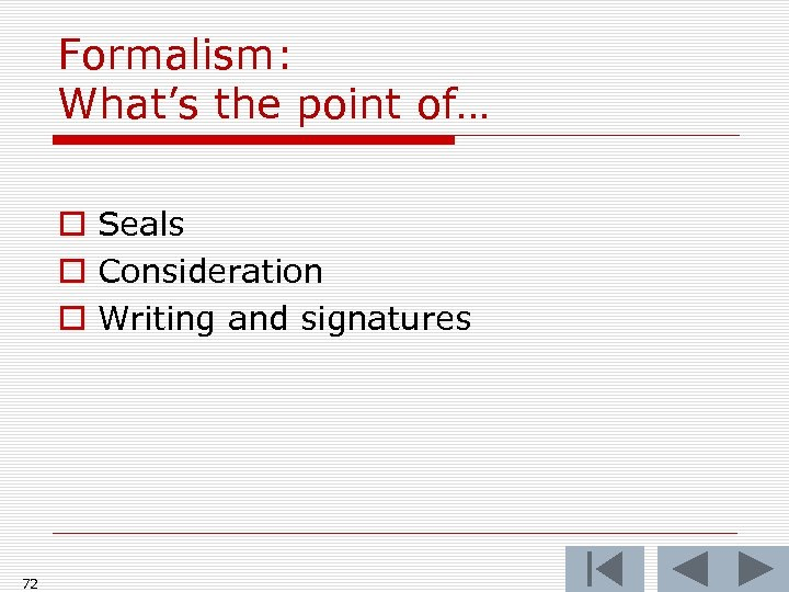 Formalism: What's the point of… o Seals o Consideration o Writing and signatures 72