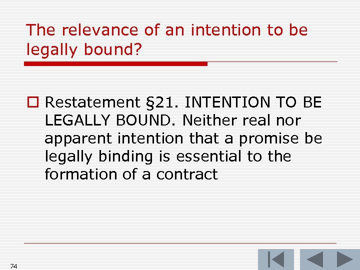 The relevance of an intention to be legally bound? o Restatement § 21. INTENTION