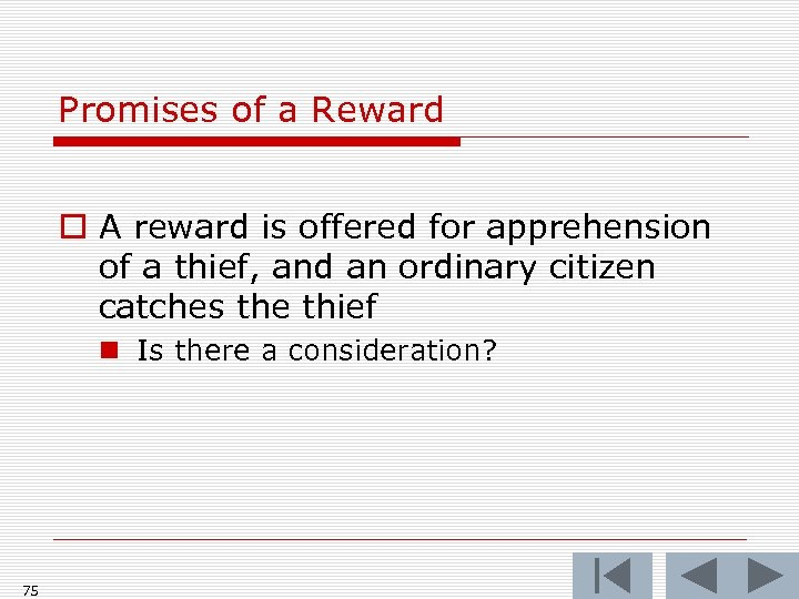 Promises of a Reward o A reward is offered for apprehension of a thief,