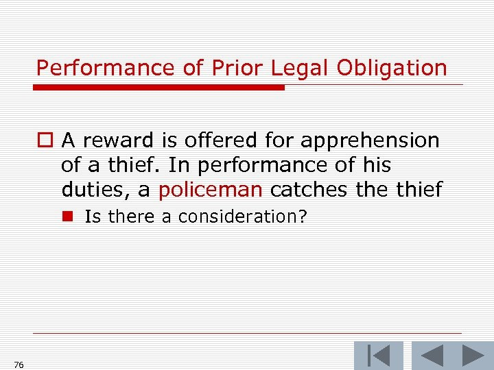 Performance of Prior Legal Obligation o A reward is offered for apprehension of a
