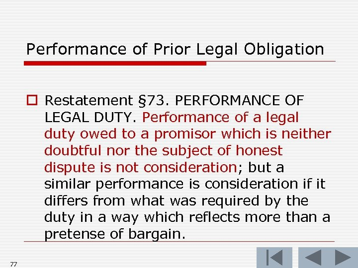 Performance of Prior Legal Obligation o Restatement § 73. PERFORMANCE OF LEGAL DUTY. Performance