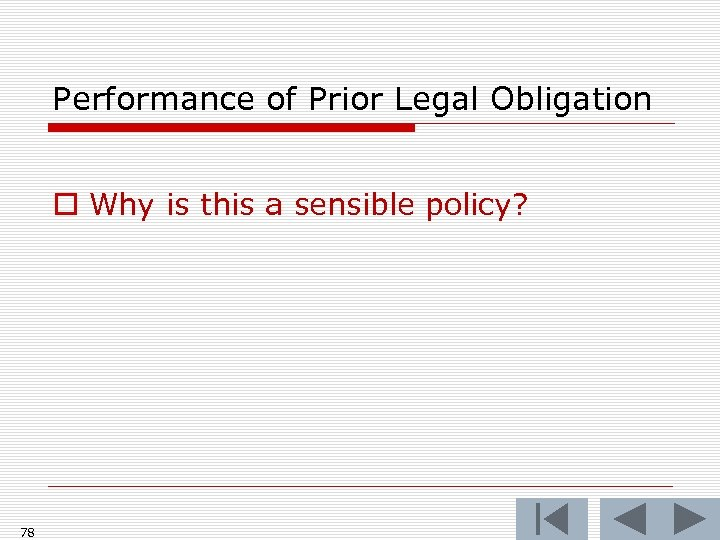 Performance of Prior Legal Obligation o Why is this a sensible policy? 78