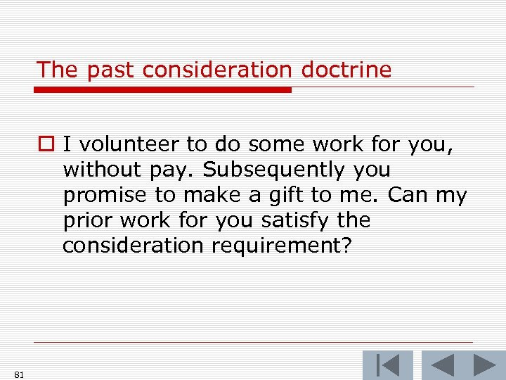 The past consideration doctrine o I volunteer to do some work for you, without