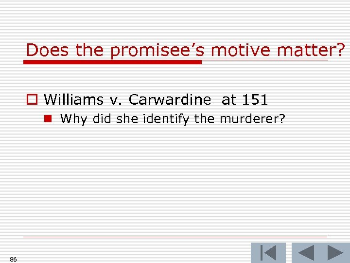 Does the promisee's motive matter? o Williams v. Carwardine at 151 n Why did