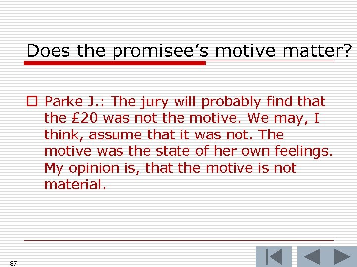 Does the promisee's motive matter? o Parke J. : The jury will probably find