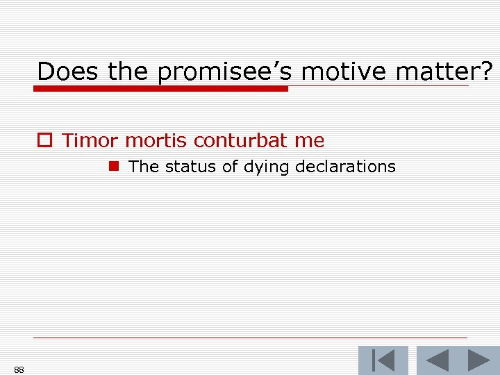 Does the promisee's motive matter? o Timor mortis conturbat me n The status of