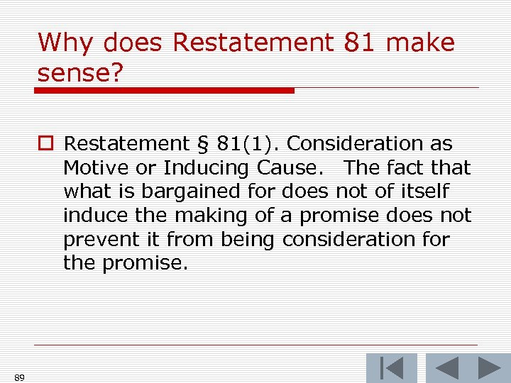 Why does Restatement 81 make sense? o Restatement § 81(1). Consideration as Motive or