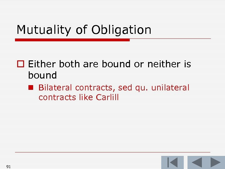 Mutuality of Obligation o Either both are bound or neither is bound n Bilateral