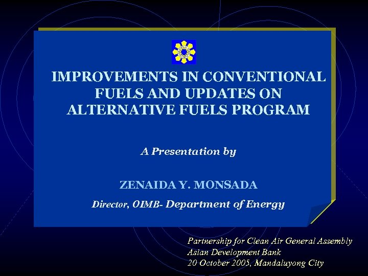 IMPROVEMENTS IN CONVENTIONAL FUELS AND UPDATES ON ALTERNATIVE FUELS PROGRAM A Presentation by ZENAIDA