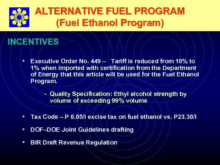 ALTERNATIVE FUEL PROGRAM (Fuel Ethanol Program) INCENTIVES • Executive Order No. 449 – Tariff