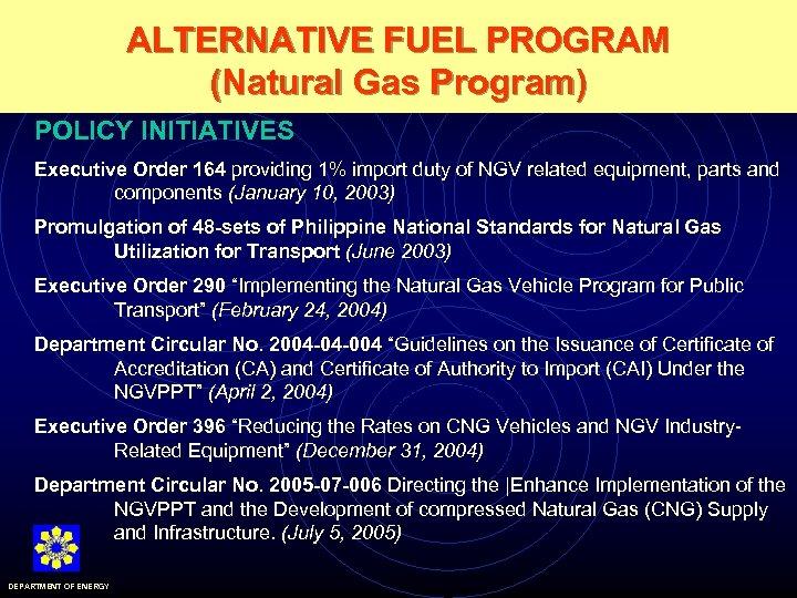 ALTERNATIVE FUEL PROGRAM (Natural Gas Program) POLICY INITIATIVES Executive Order 164 providing 1% import