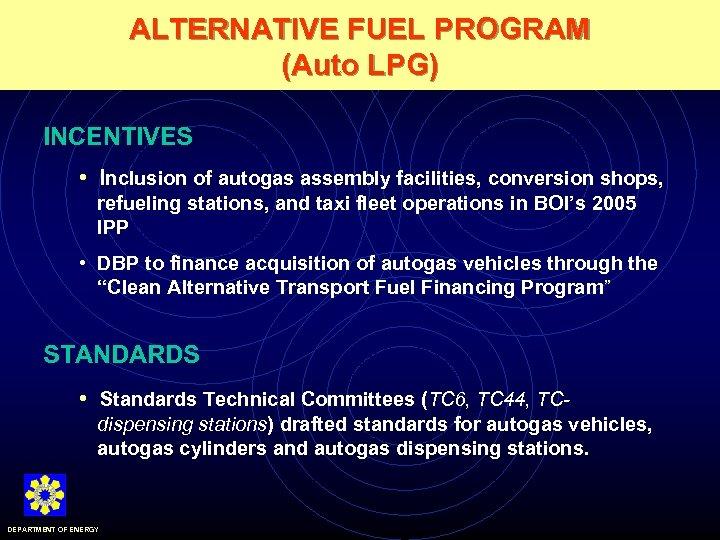 ALTERNATIVE FUEL PROGRAM (Auto LPG) INCENTIVES • Inclusion of autogas assembly facilities, conversion shops,