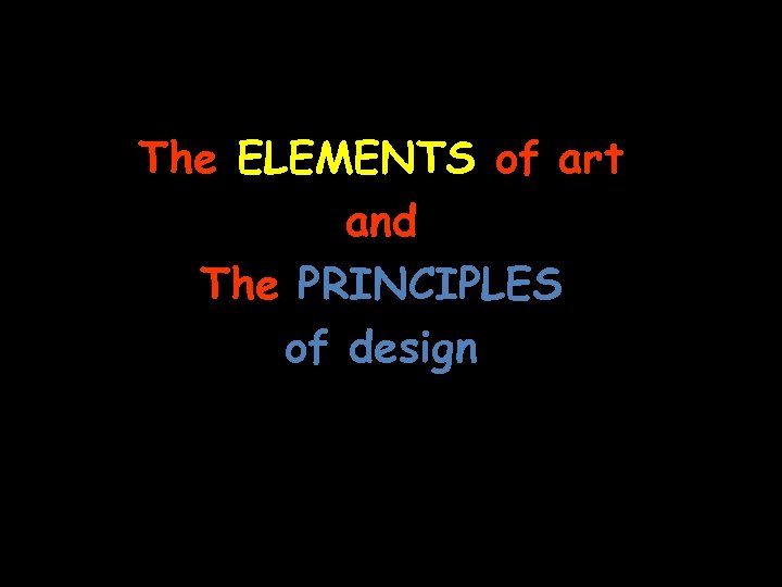 The ELEMENTS of art and The PRINCIPLES of design