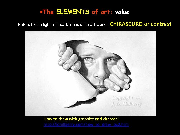·The ELEMENTS of art: value Refers to the light and dark areas of an
