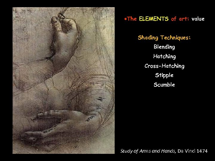 ·The ELEMENTS of art: value Shading Techniques: Blending Hatching Cross-Hatching Stipple Scumble Study of