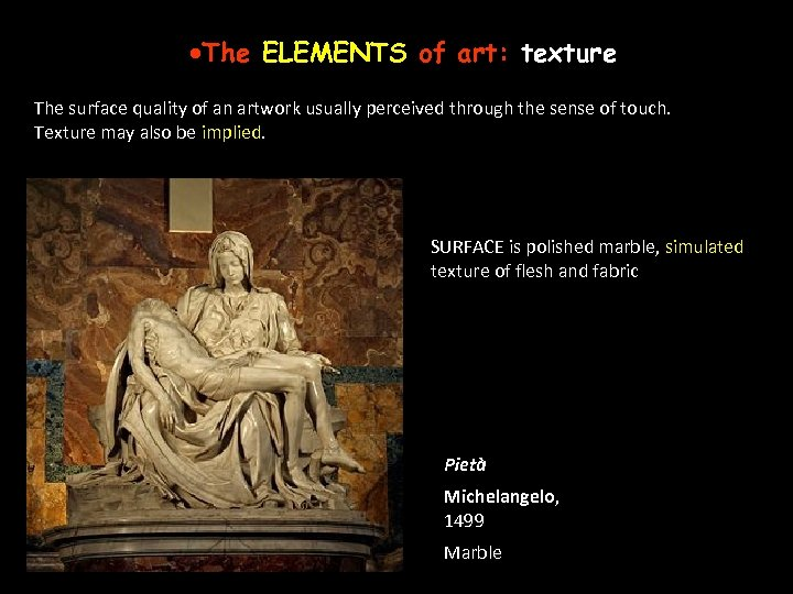 ·The ELEMENTS of art: texture The surface quality of an artwork usually perceived through