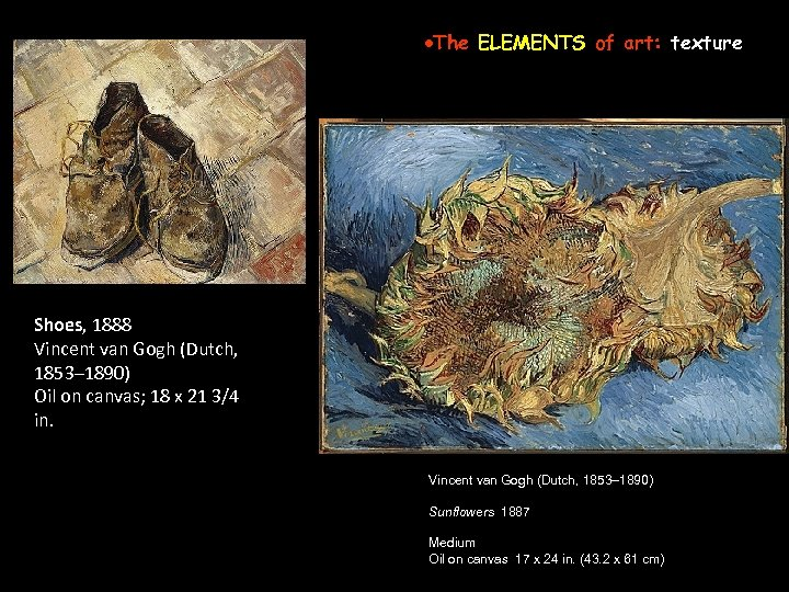 ·The ELEMENTS of art: texture Shoes, 1888 Vincent van Gogh (Dutch, 1853– 1890) Oil