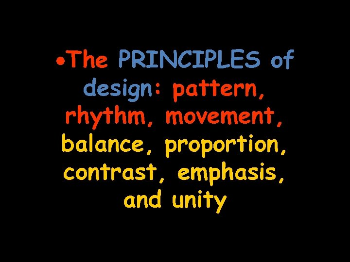 ·The PRINCIPLES of design: pattern, rhythm, movement, balance, proportion, contrast, emphasis, and unity