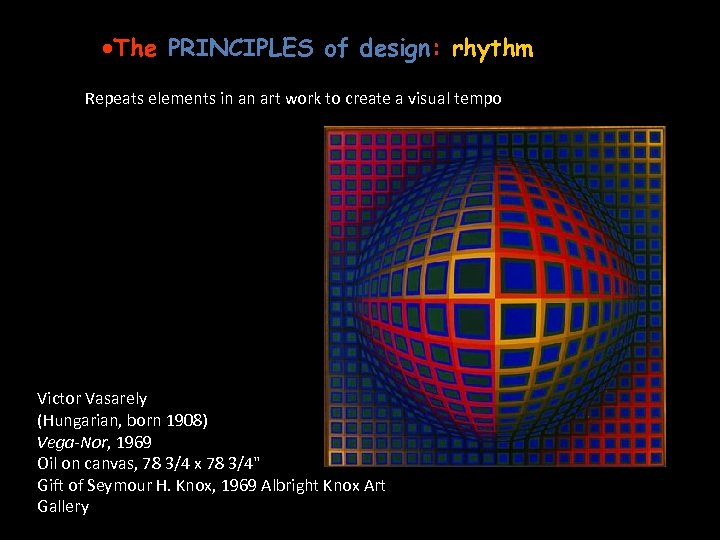 ·The PRINCIPLES of design: rhythm Repeats elements in an art work to create a
