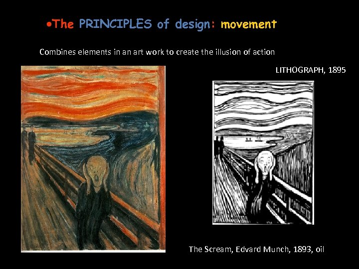 ·The PRINCIPLES of design: movement Combines elements in an art work to create the