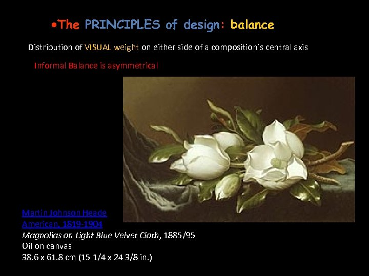 ·The PRINCIPLES of design: balance Distribution of VISUAL weight on either side of a