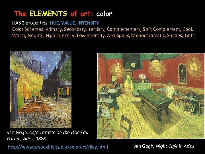 The ELEMENTS of art: color HAS 3 properties: HUE, VALUE, INTENSITY – Color Schemes: