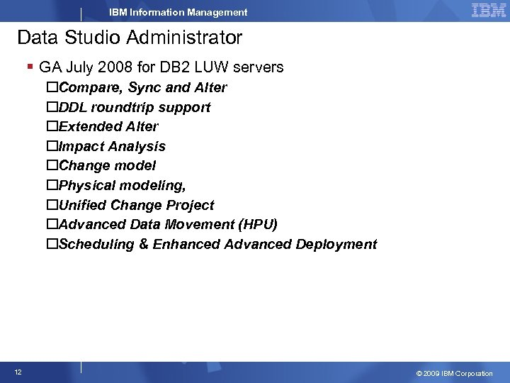 IBM Information Management Data Studio Administrator § GA July 2008 for DB 2 LUW